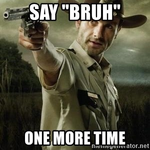 "Walking Dead: Rick Grimes - say ""bruh"" One more time"