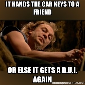 Buffalo Bill - Silence of the Lambs - - it hands the car keys to a friend or else it gets a d.u.I. again