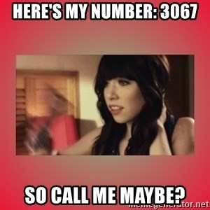 Call Me Maybe Girl - here's my number: 3067 so call me maybe?