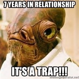 Its A Trap - 7 years in relationship It's a Trap!!!