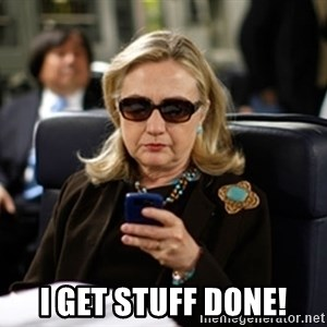 Hillary Clinton Texting -  I get stuff done!