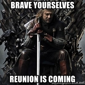 Eddard Stark - Brave Yourselves Reunion Is Coming