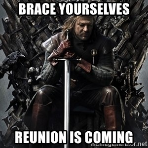 Eddard Stark - Brace Yourselves Reunion Is Coming