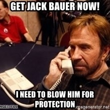 Chuck Norris on Phone - get jack bauer now! i need to blow him for protection