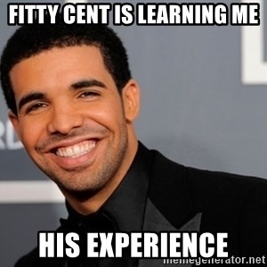 Drake the type of nigga - fitty cent is learning me his experience