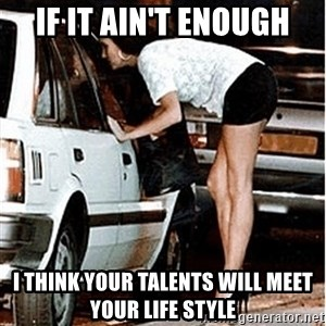 Karma prostitute  - If it ain't enough I think your talents will meet your life style