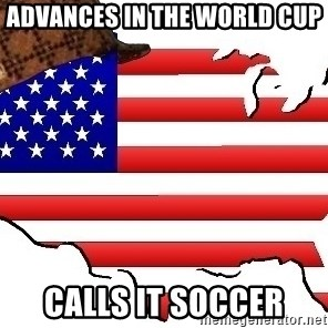 Scumbag America - Advances in the world Cup Calls it soccer