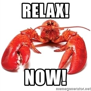 Unable to Relax and Have Fun Lobster - RELAX! NOW!