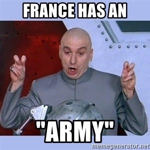 "Dr Evil meme - France has an ""army"""