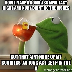 Kermit The Frog Drinking Tea - how i made a bomb ass meal last night and nury didnt do the dishes but that aint none of my business, as long as i get p in the v