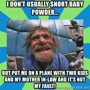 hurting henry - I don't usually snort baby powder... But put me on a plane with two kids and my mother in-law and it's not my fault!