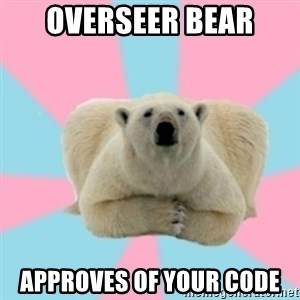 Perfection Polar Bear - Overseer Bear Approves of your Code