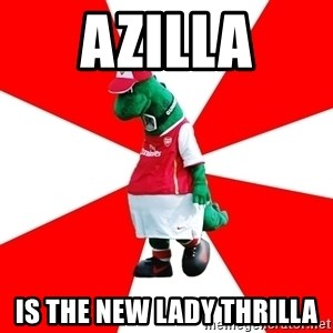Arsenal Dinosaur - azilla is the new lady thrilla