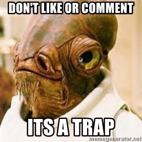 Its A Trap - Don't like or comment  ITS A TRAP