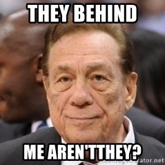 Donald Sterling - THEY BEHIND  ME AREN'TTHEY?