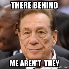 Donald Sterling - THERE BEHIND  ME AREN'T  THEY