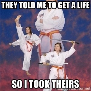 Karate Kylie - they told me to get a life so i took theirs