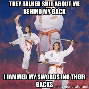 Karate Kylie - they talked shit about me behind my back i jammed my swords ino their backs
