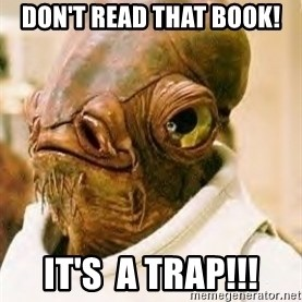 Its A Trap - DOn't Read that Book! It's  a Trap!!!