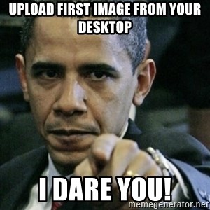 Angry Obama  - Upload first image from your desktop i dare you!