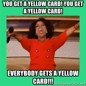 Oprah Car - YOU GET A YELLOW CARD! YOU GET A YELLOW CARD!  EVERYBODY GETS A YELLOW CARD!!!