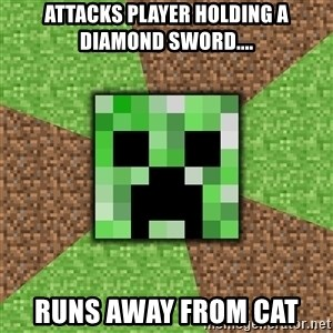 Minecraft Creeper - attacks player holding a diamond sword.... runs away from cat