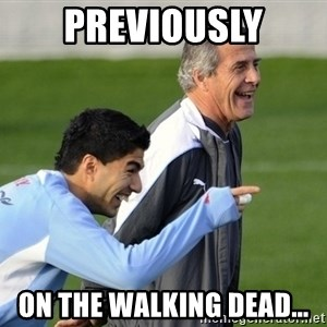 Luis Suarez - Previously on the walking dead...