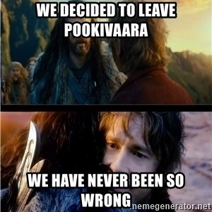 Bilbo and Thorin - We decided to leave Pookivaara We have never been so wrong