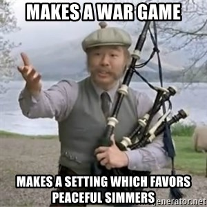 contradiction - Makes a war game Makes a setting which favors peaceful simmers