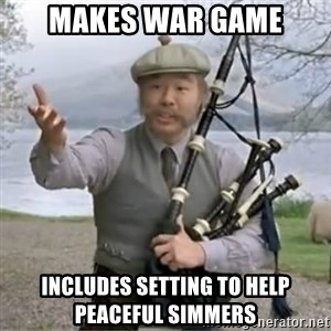 contradiction - Makes war game Includes setting to help peaceful simmers