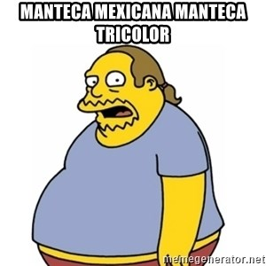 Comic Book Guy Worst Ever - manteca mexicana manteca tricolor