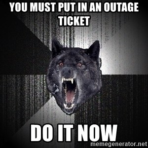 flniuydl - YOu must put in an outage ticket DO it now
