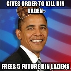 Scumbag Obama - gives order to kill bin laden frees 5 future bin ladens