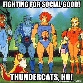 Thundercats - fighting for social good! Thundercats, HO!