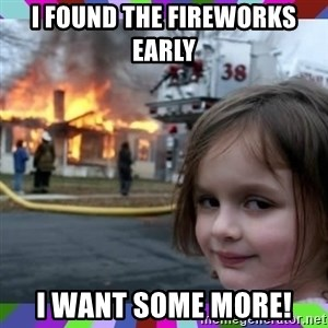 evil girl fire - I found the fireworks Early  i want some more!