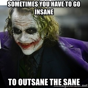 joker - Sometimes you have to go insane to outsane the sane