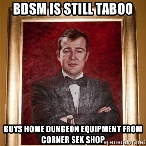 Douchey Dom - BDSM is still taboo Buys home dungeon equipment from corner sex shop