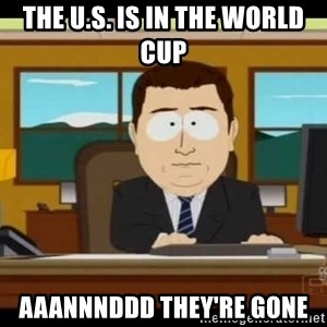 south park aand it's gone - THE U.S. IS IN THE WORLD CUP AAANNNDDD THEY'RE GONE