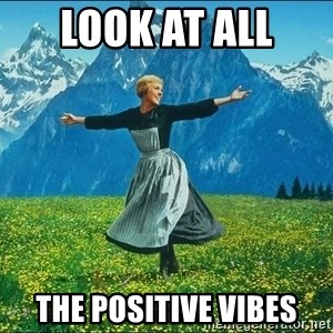 Look at all the things - Look at all  the positive vibes