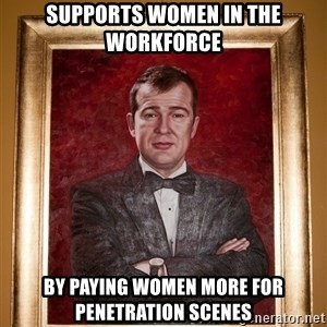 Douchey Dom - supports women in the workforce by paying women more for penetration scenes