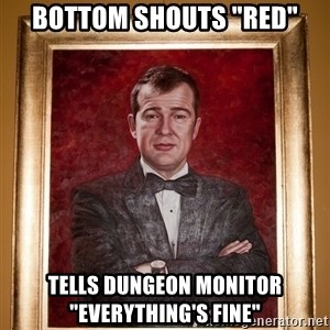 """Douchey Dom - Bottom shouts """"red"""" tells dungeon monitor """"everything's fine"""""""