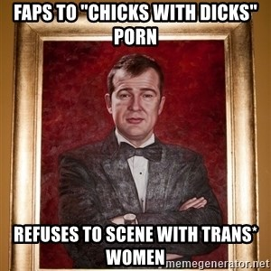 """Douchey Dom - faps to """"chicks with dicks"""" porn refuses to scene with trans* women"""
