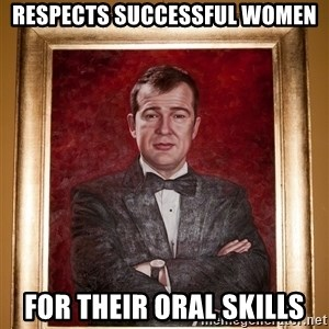 Douchey Dom - respects successful women for their oral skills