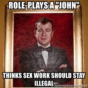 "Douchey Dom - role-plays a ""john"" thinks sex work should stay illegal"