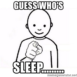 GUESS WHO YOU - guess WHO's Sleep.........
