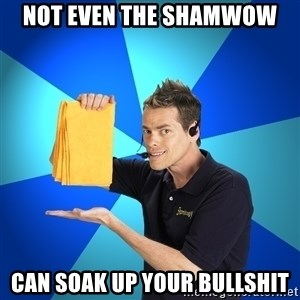 Shamwow Guy - not even the shamwow can soak up your bullshit