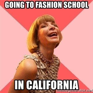 Amused Anna Wintour - going to fashion school in california