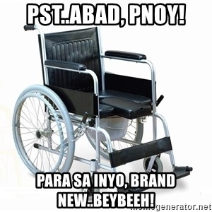 wheelchair watchout - pst..Abad, Pnoy! Para sa inyo, brand new..beybeeh!