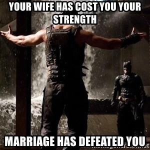 Bane Let the Games Begin - Your wife has cost you your strength Marriage has defeated you