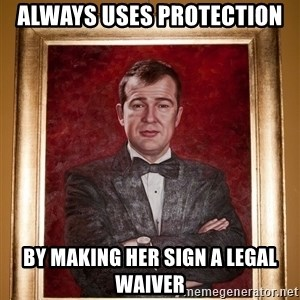 Douchey Dom - always uses protection by making her sign a legal waiver